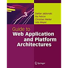 Guide to Web Application and Platform Architectures (Springer Professional Computing)