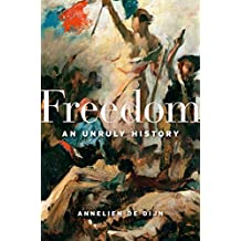 Freedom: An Unruly History (English Edition)