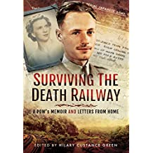 Surviving the Death Railway: A Pow's Memoir and Letters from Home