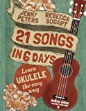 By Rebecca Bogart 21 Songs in 6 Days: Learn Ukulele the Easy Way: Ukulele Songbook [Paperback]