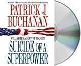 By Buchanan, Patrick J. Suicide of a Superpower: Will America Survive to 2025? Abridged, Audiobook, CD (2011) Audio CD