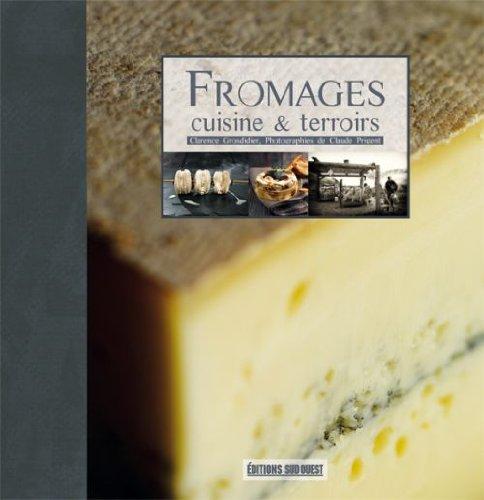 FROMAGES-CUISINE & TERROIRS par CLAUDE PRIGENT CLARENCE GROSDIDIER