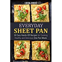 Everyday Sheet Pan: 30 Easy Hands-Off Recipes for Cooking Healthy and Delicious One-Pan Meals (Everyday Quick and Easy Cooking Book 1) (English Edition)
