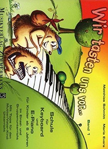Wir tasten uns vor...: Keyboardschule für Kinder ab 6 Jahren im Einzel- und Gruppenunterricht. Mit Tipps für den Mutter/Vater-Kind-Unterricht. Band 1. Keyboard (E-Piano).