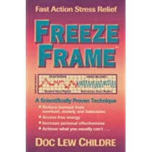 Freeze-Frame: Fast Action Stress Relief : A Scientifically Proven Technique by Doc Lew Childre (1994-04-02)