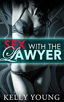 Loving The Lawyer: (A Steamy Romance) (Sex With The Lawyer Book 1) by [Young, Kelly]