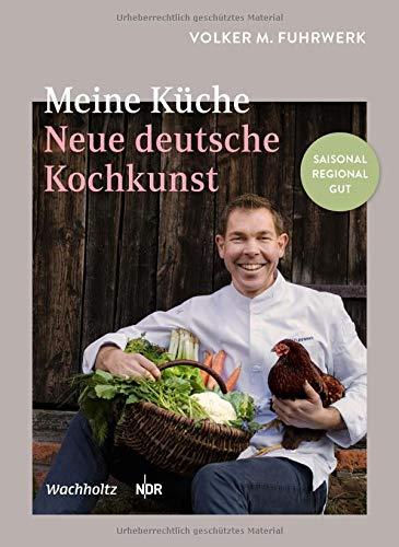 Meine Küche: Neue deutsche Kochkunst. Regional - saisonal - gut
