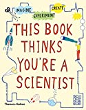 This Book Thinks You're a Scientist: Imagine · Experiment · Create