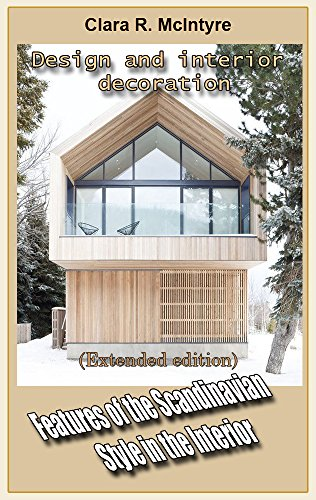 Features of the Scandinavian Style in the Interior (Extended edition): Design and interior decoration (English Edition)