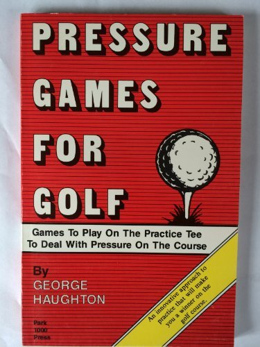 Pressure Games for Golf by George Haughton (1988-04-02)