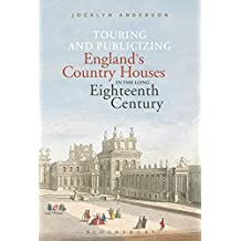 Touring and Publicizing England's Country Houses in the Long Eighteenth Century
