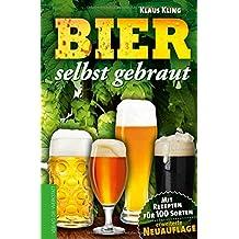 Bier selbst gebraut. Mit Rezepten für 100 Sorten