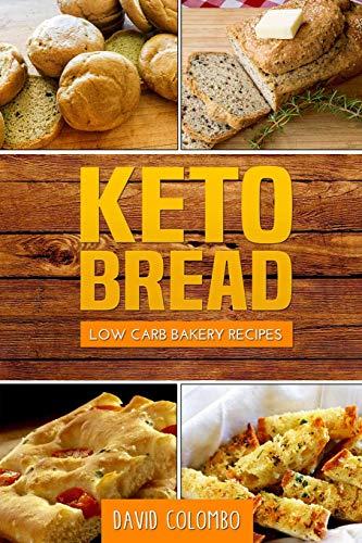 Keto Bread: Low Carb Bakery Recipes por David Colombo
