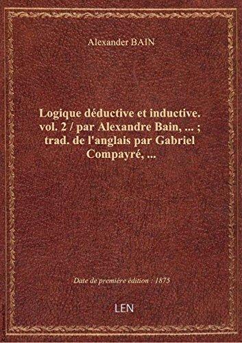 Logique déductive et inductive. vol. 2 / par Alexandre Bain,... ; trad. de l'anglais par Gabriel Com
