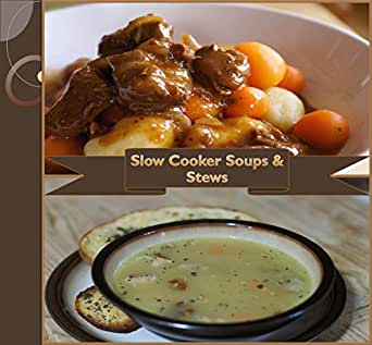 Slow cooker 101 slow cooker soups and stews simple and for Delicious slow cooker soup recipes