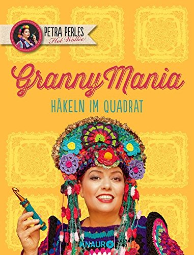 Petra Perles Hot Wollée - GrannyMania: Häkeln im Quadrat