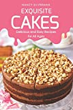 Exquisite Cakes: Delicious and Easy Recipes for All Ages