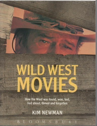 Wild West Movies: Or How the West Was Found, Won, Lost, Lied About, Filmed and Forgotten by Kim Newman (1991-06-30)
