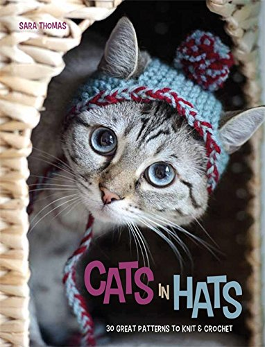 Cats in Hats: 30 Great Patterns to Knit and Crochet