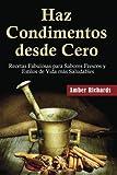 Haz Condimentos Desde Cero Recetas Fabulosas Para Sabores Frescos Y Estilos De Vida M¨¢s Saludables (Spanish Edition) by Richards, Amber (2015) Paperback