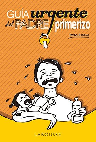 Guía urgente del padre primerizo (Larousse - Libros Ilustrados/ Prácticos - Vida Saludable)