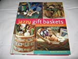 Jazzy Gift Baskets (Making & Decorating Glorious Presents) by Marie Browning (2006-08-02)