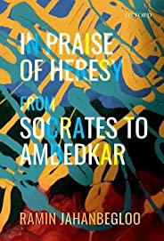 In Praise of Heresy: From Socrates to Ambedkar