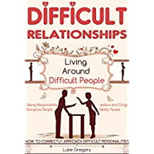 Difficult Relationships: A Step-by-Step Guide For The Highly Sensitive Person Living Around People With Toxic Personalities By Tactics And Skills In Conversation ... Skills Improve Book 1) (English Edition)