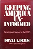 Keeping America Uninformed: Government Secrecy in the 1980's