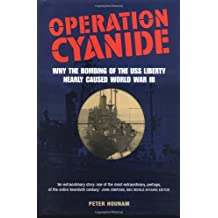 """Operation Cyanide-Why the Bombing of the USS """"Liberty"""" Nearly Caused World: How the Sinking of the USS """"Liberty"""" Nearly Sparked World War III"""