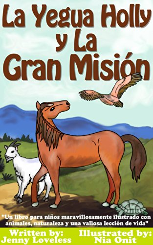 Children's Book: La Yegua Holly y la Gran Misión -Libros en Español Para Niños-Libros Sobre Caballos y Animales (Cuentos para Dormir 4-10 Años) Books for Kids in Spanish Edition about Horses por Children's Book Author Jenny Loveless