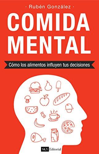 Comida Mental: Cómo los alimentos influyen tus decisiones