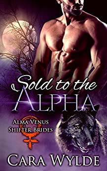 Sold to the Alpha: A BBW Wolf-Shifter Romance (Alma Venus Shifter-Brides Book 1) by [Wylde, Cara]
