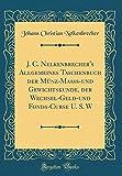 J. C. Nelkenbrecher's Allgemeines Taschenbuch der M¿nz-Maass-und Gewichtskunde, der Wechsel-Geld-und Fonds-Curse U. S. W  (Classic Reprint)