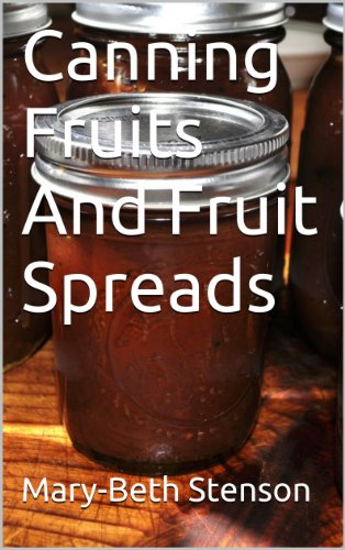 Canning Fruits And Fruit Spreads, Step By Step Guide To Home Canning Your Fruit And Fruit Spreads (Canning and Preserving Guides Book 4)