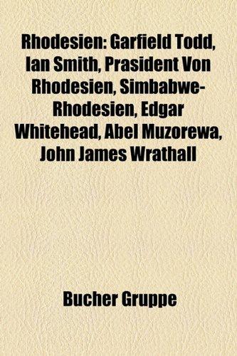Rhodesien: Garfield Todd, Ian Smith, Prasident Von Rhodesien, Simbabwe-Rhodesien, Edgar Whitehead, Abel Muzorewa, John James Wrat