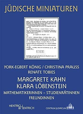Margarete Kahn und Klara Löbenstein: Mathematikerinnen – Studienrätinnen – Freundinnen (Jüdische Miniaturen)