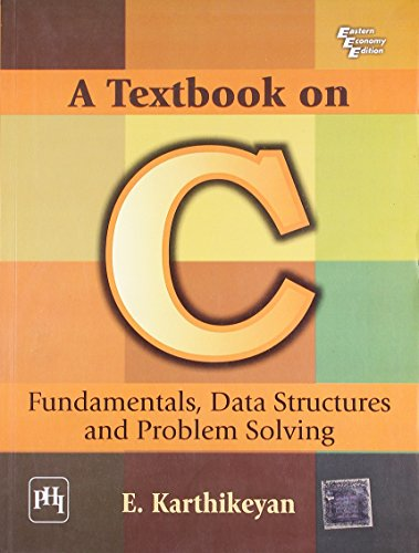 A Textbook on C: Fundamentals, Data Structures and Problem Solving