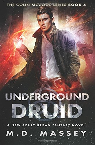 Underground Druid: A New Adult Urban Fantasy Novel: Volume 4 (The Colin McCool Paranormal Suspense Series)