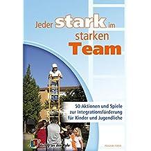 Jeder stark im starken Team: 50 Aktionen und Spiele zur Integrationsförderung für Kinder und Jugendliche