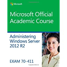 Administering Windows Server 2012 R2 Exam 70-411 (Microsoft Official Academic Course)