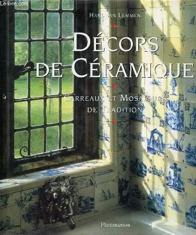 DECORS DE CERAMIQUE. Carreaux et mosaïques de tradition par Hans Lemmen