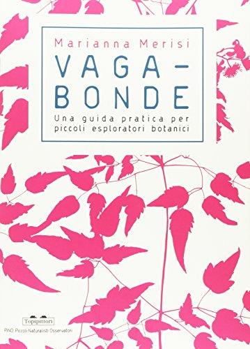 Vagabonde! Una guida pratica per piccoli esploratori botanici. Ediz. a colori (PiNO. Piccoli naturalisti osservatori) por Marianna Merisi
