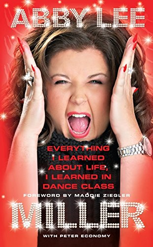 Everything I Learned about Life, I Learned in Dance Class por Abby Lee Miller