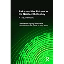 Africa and the Africans in the Nineteenth Century: A Turbulent History by Catherine Coquery-Vidrovitch (2009-04-21)