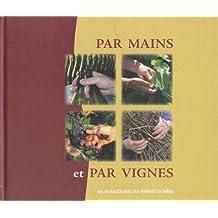 Par mains et par vignes : En Beaujolais des pierres dorées
