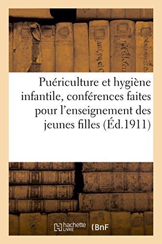 Puériculture et hygiène infantile, conférences faites pour l'enseignement des jeunes filles: 2e édition