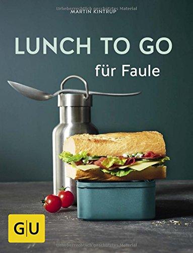 Lunch to go für Faule (GU Themenkochbuch) (Gesunde Snacks Für Büro)
