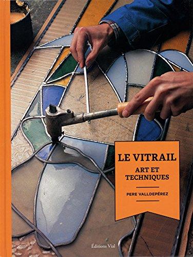 Le vitrail : Art et techniques