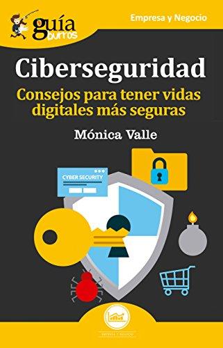 Guíaburros Ciberseguridad: Consejos para tener vidas digitales más seguras (Guíburros nº 18) por Mónica Valle